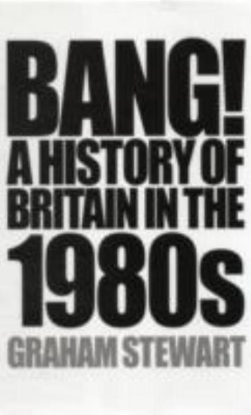 bang-a-history-of-britain-in-the-1980s